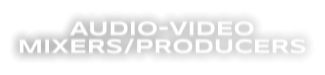 AUDIO-VIDEO  MIXERS/PRODUCERS